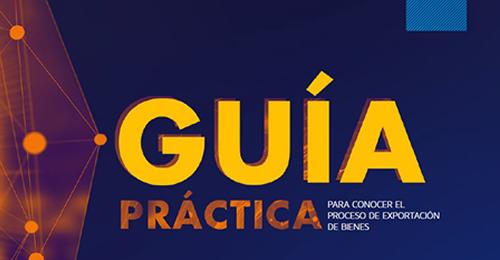 GUÍA PRÁCTICA PARA CONOCER EL PROCESO DE EXPORTACIÓN DE BIENES