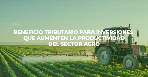 BENEFICIO TRIBUTARIO PARA INVERSIONES QUE AUMENTEN LA PRODUCTIVIDAD DEL SECTOR A