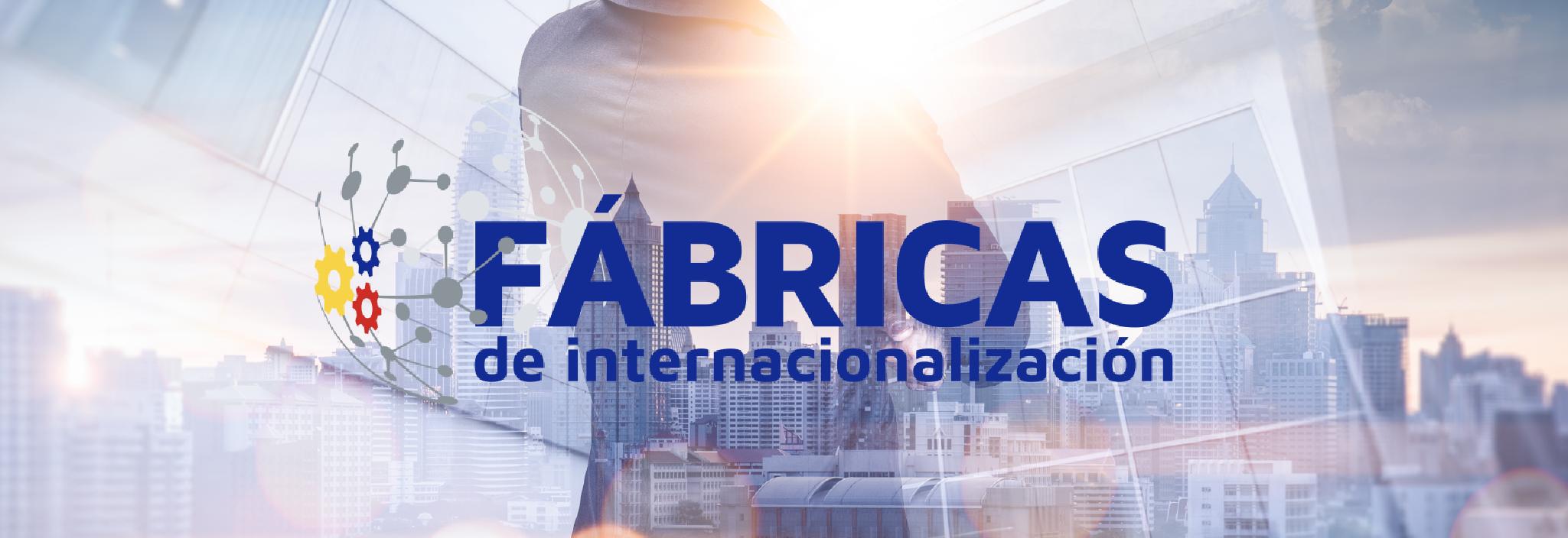 FÁBRICAS DE INTERNACIONALIZACIÓN
