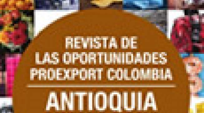 Antioquia aprovecha los TLC - Revista de las oportunidades Proexport Colombia