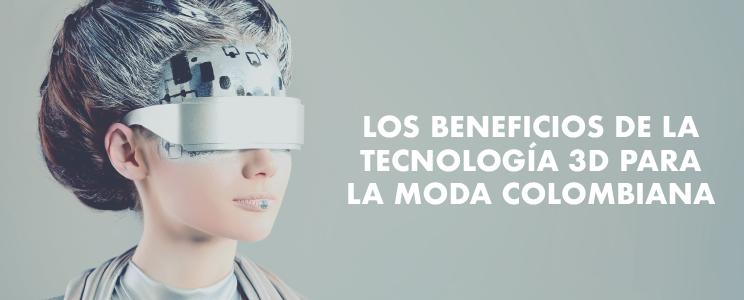 Los beneficios de la tecnología 3D para la moda Colombiana