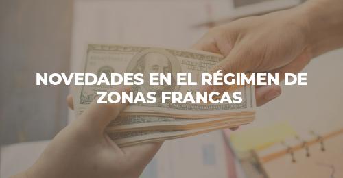 NOVEDADES EN EL RÉGIMEN DE ZONAS FRANCAS