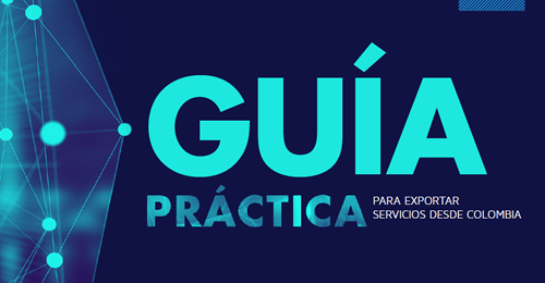 GUÍA PRÁCTICA PARA EXPORTAR SERVICIOS DESDE COLOMBIA